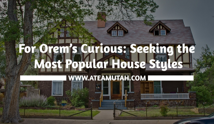 For orem s curious seeking the most popular house styles for Most popular home styles
