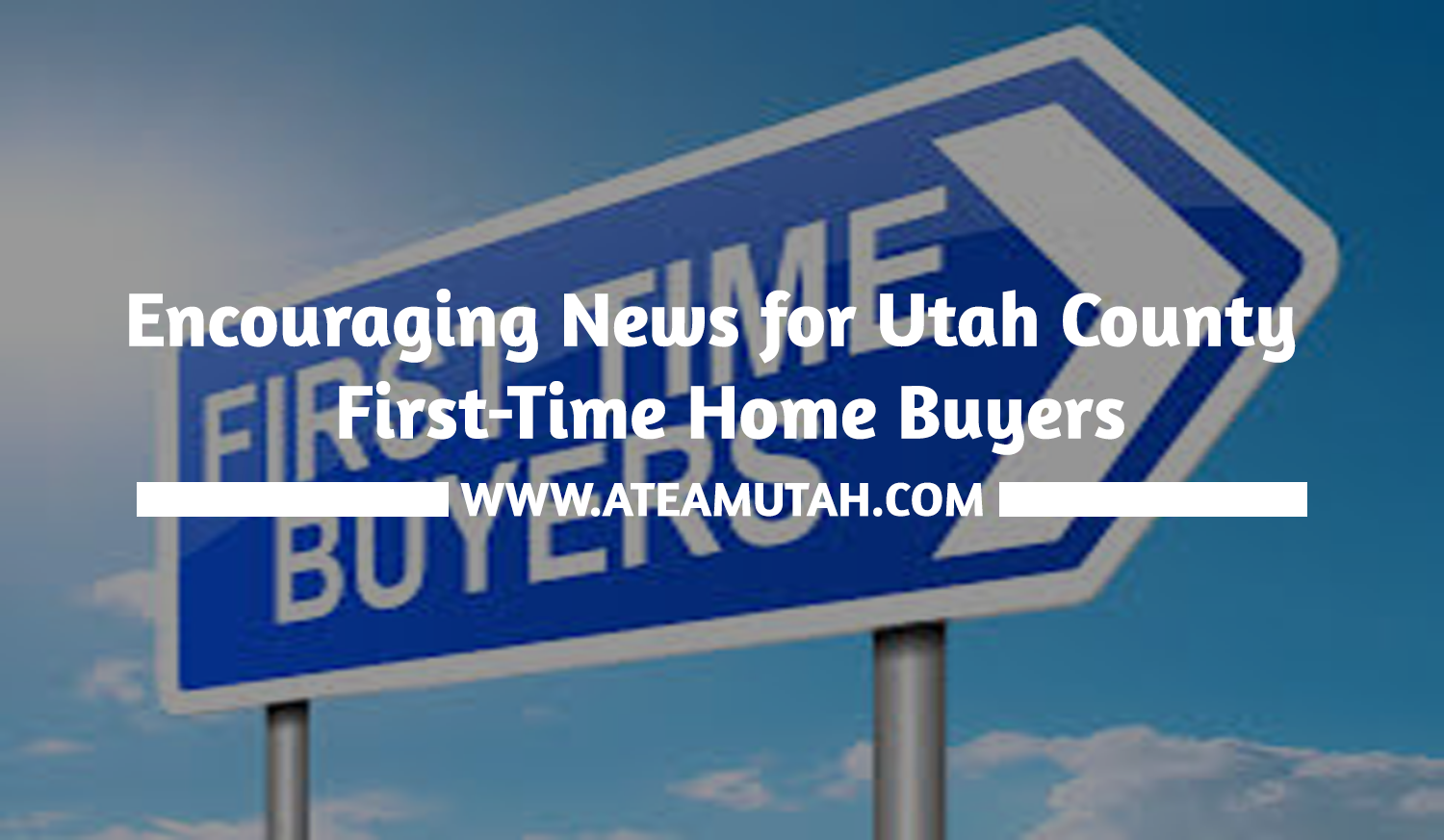 Encouraging news for utah county first time home buyers for First time home builder