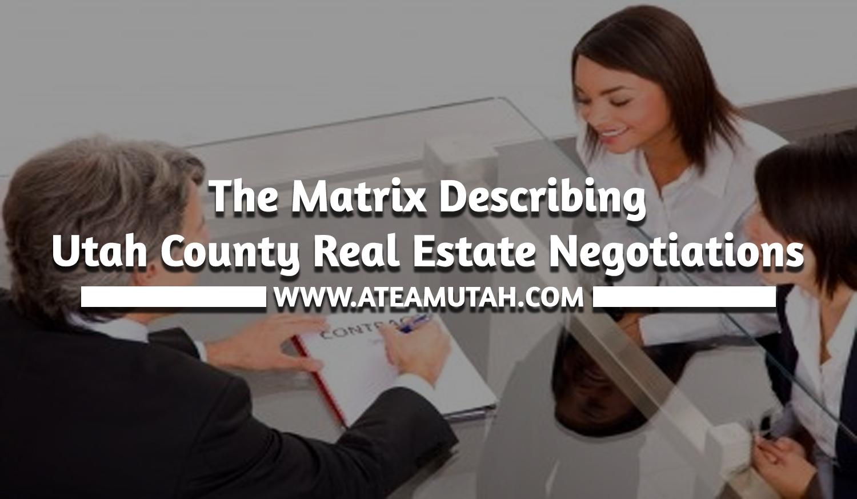 The Matrix Describing Utah County Real Estate Negotiations