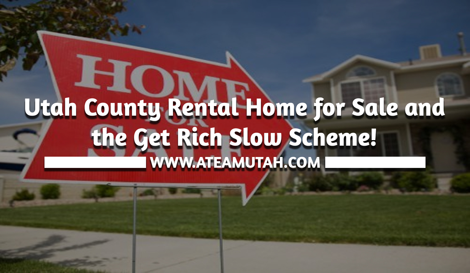 Utah County Rental Home for Sale and the Get Rich Slow Scheme!