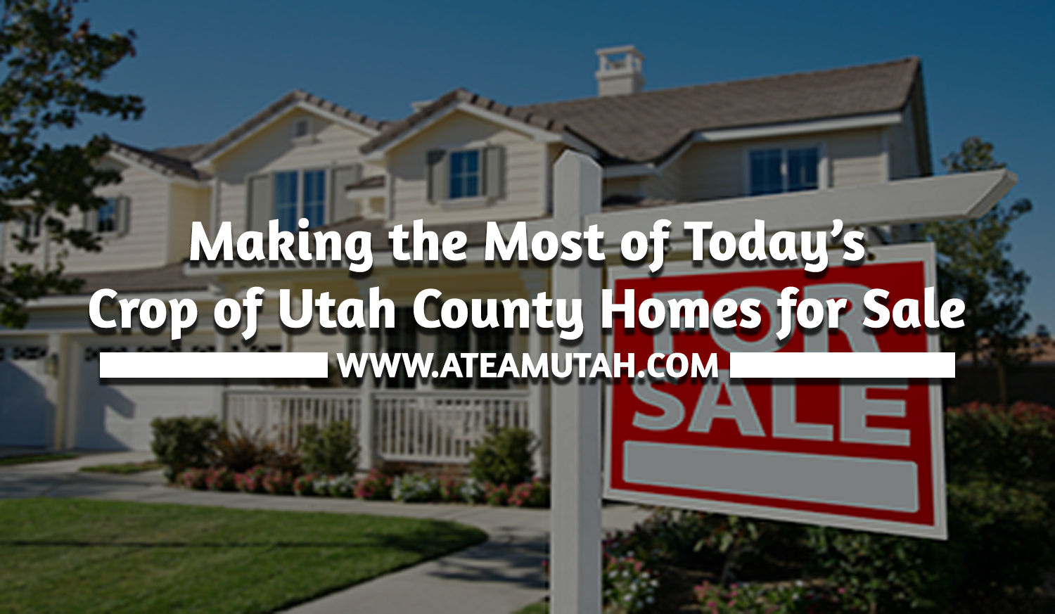 Making the Most of Today's Crop of Utah County Homes for Sale