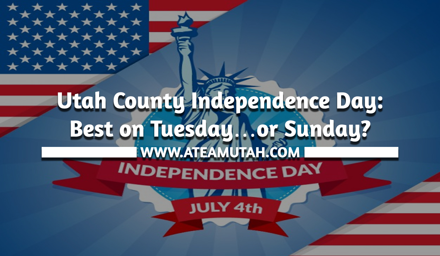 Utah County Independence Day: Best on Tuesday…or Sunday?