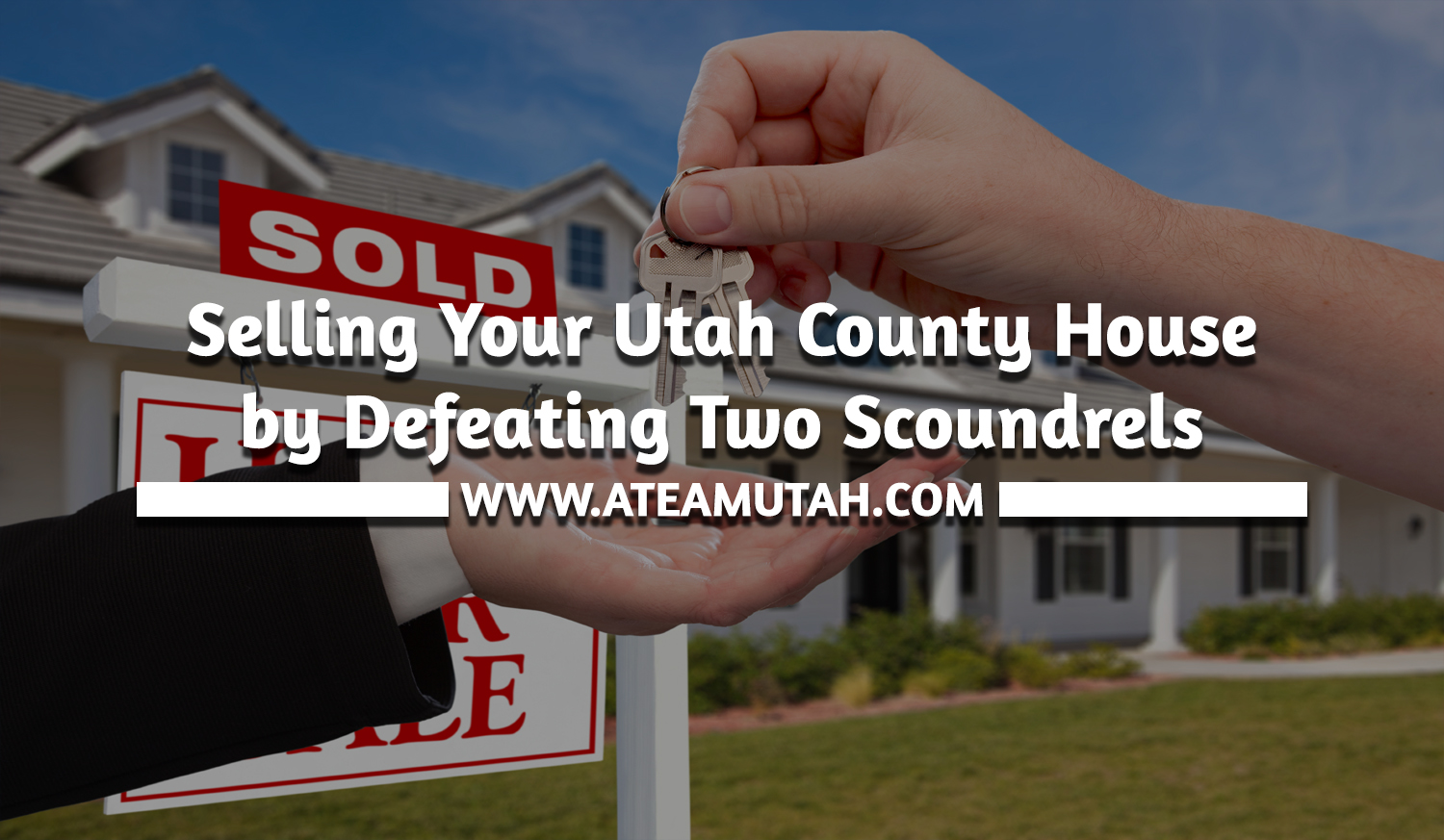 Selling Your Utah County House by Defeating Two Scoundrels