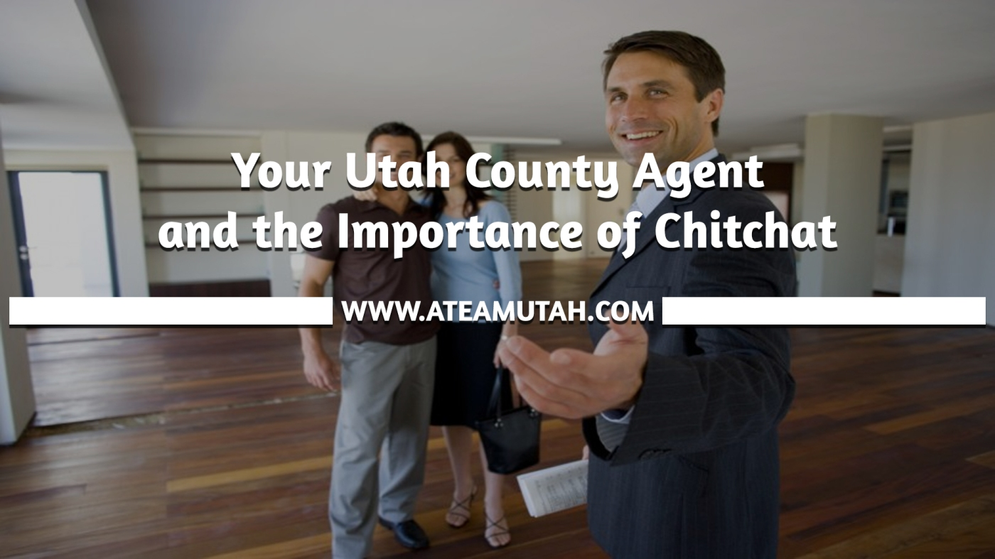 Your Utah County Agent and the Importance of Chitchat
