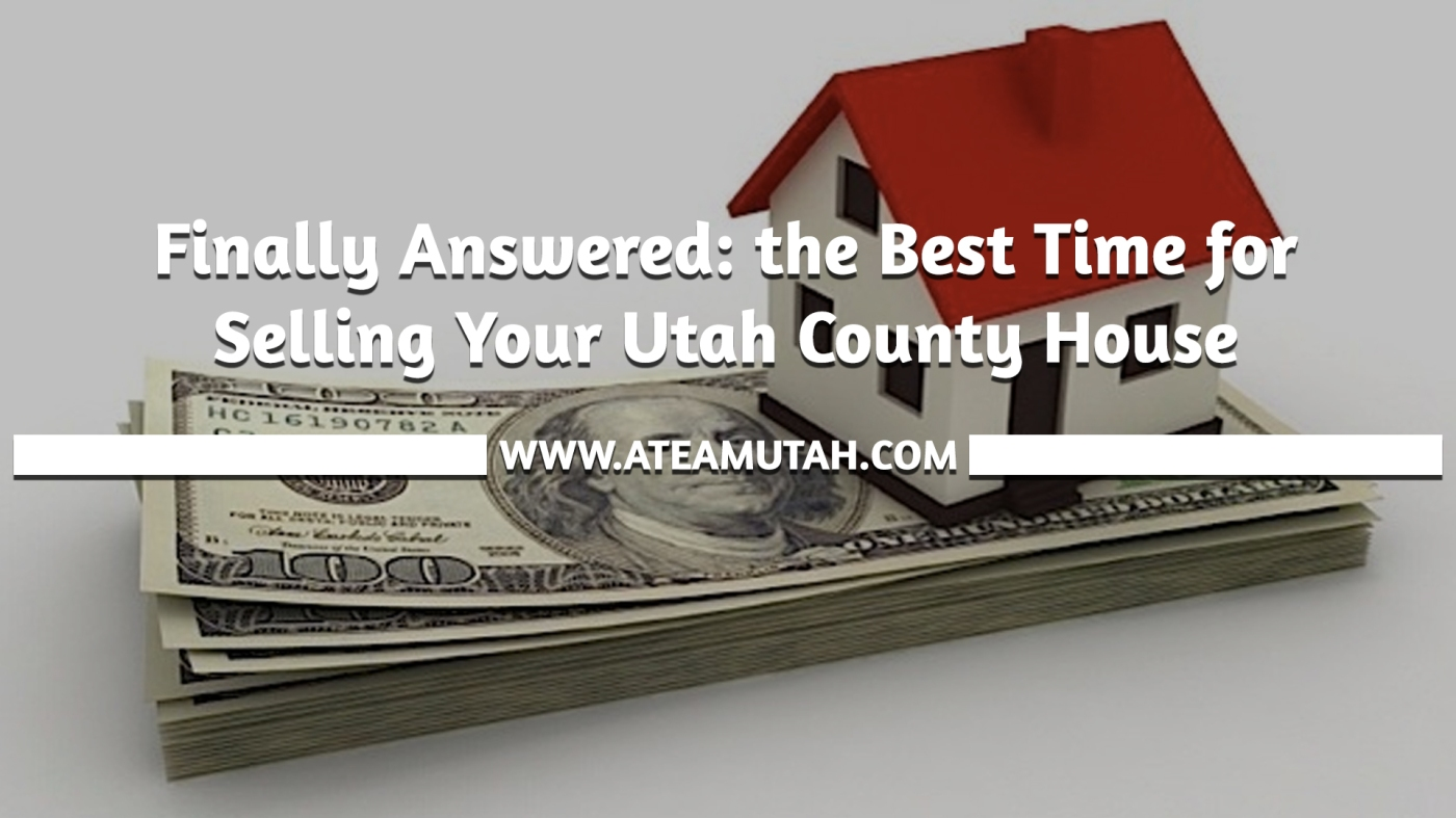 Finally Answered: the Best Time for Selling Your Utah County House