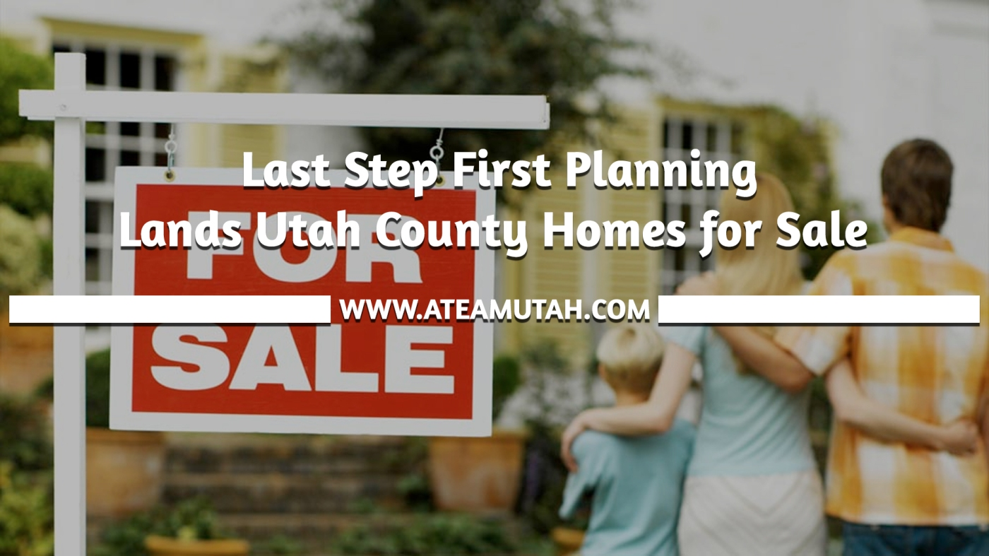 Last Step First Planning Lands Utah County Homes for Sale