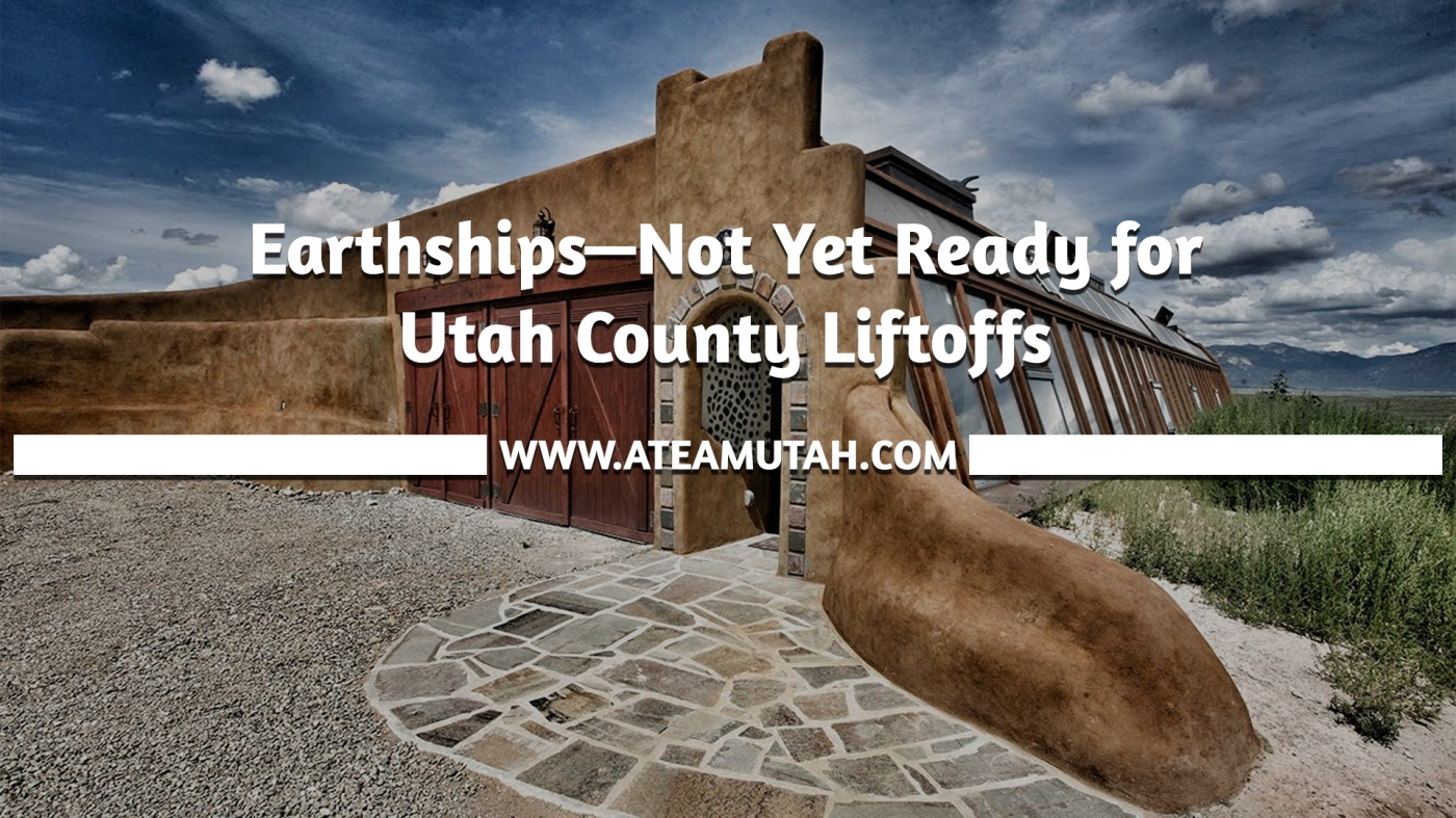 Earthships—Not Yet Ready for Utah County Liftoffs
