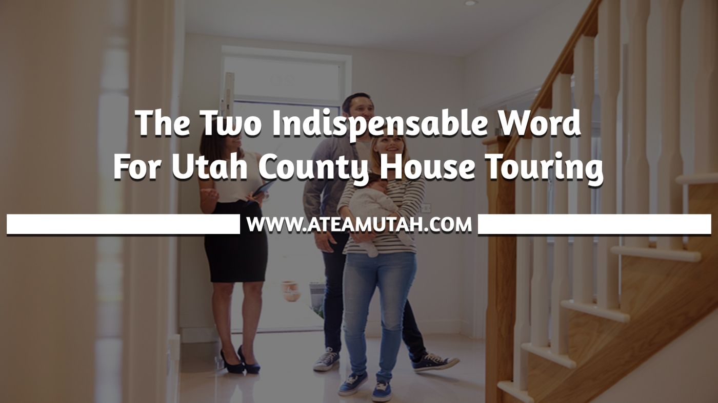 The Two Indispensable Words for Utah County House Touring