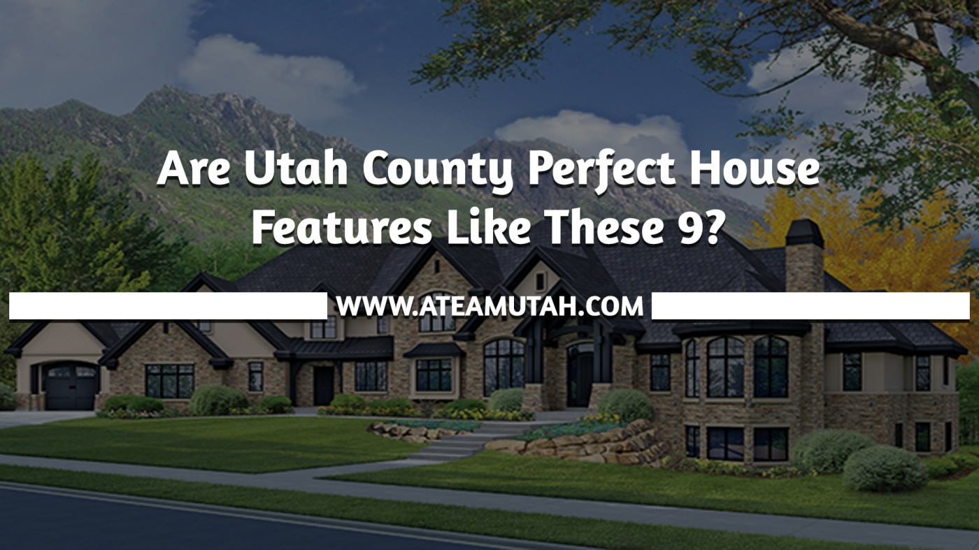 Are Utah County Perfect House Features Like These 9?