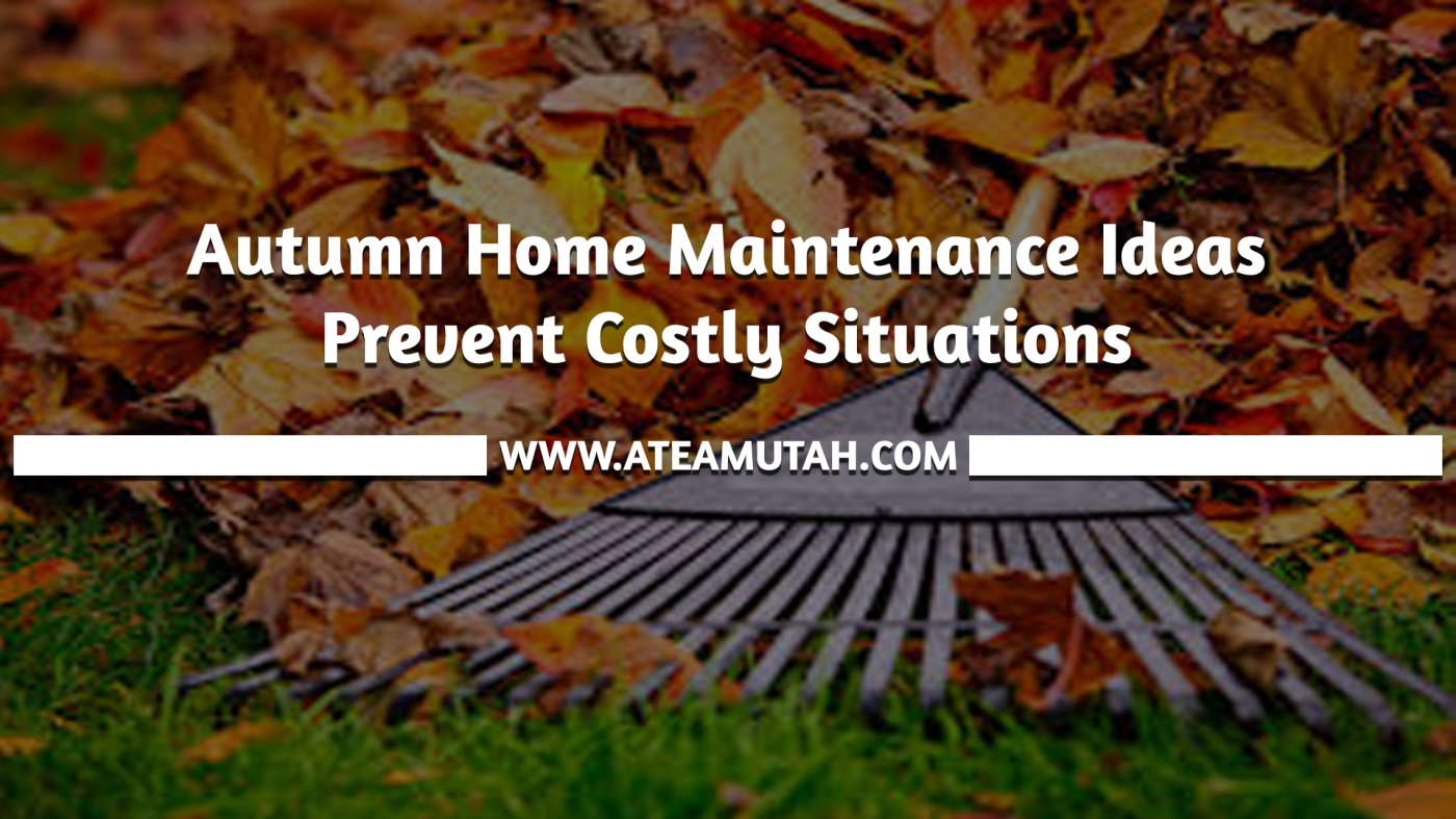 Autumn Home Maintenance Ideas Prevent Costly Situations