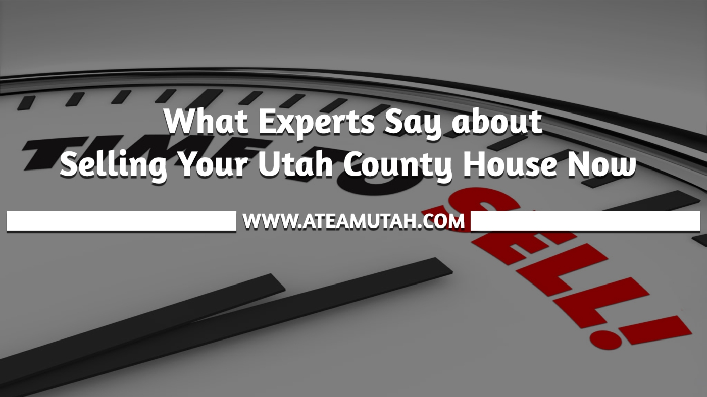 What Experts Say about Selling Your Utah County House Now