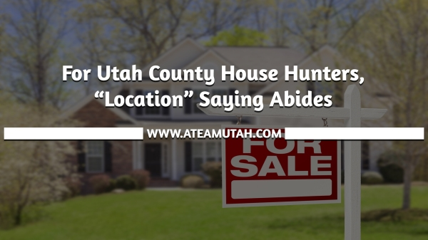 "For Utah County House Hunters, ""Location"" Saying Abides"