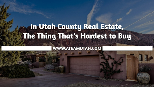 In Utah County Real Estate, The Thing That's Hardest to Buy