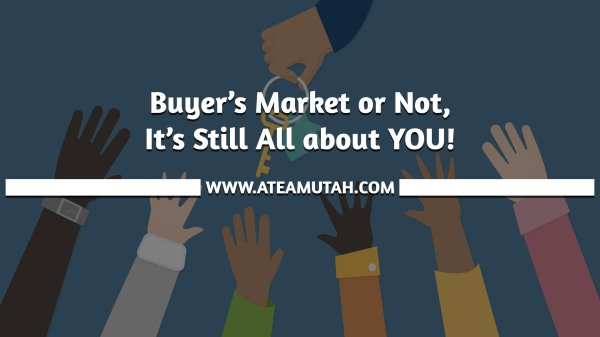 Buyer's Market or Not, It's Still All about YOU!