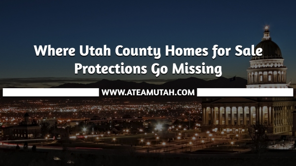 Where Utah County Homes for Sale Protections Go Missing