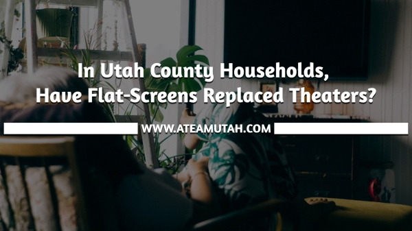 In Utah County Households, Have Flat-Screens Replaced Theaters?